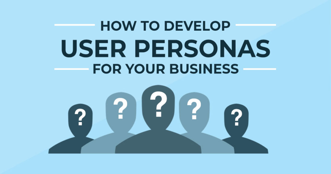 How to develop User Personas for your business?