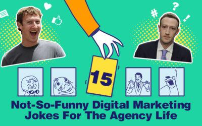 15 Not-So-Funny Digital Marketing Jokes For Agency Life