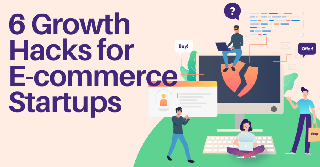 6 Growth Hacks for E-commerce Startups