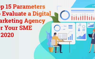 Top 15 Parameters To Evaluate a Digital Marketing Agency For Your SME in 2020